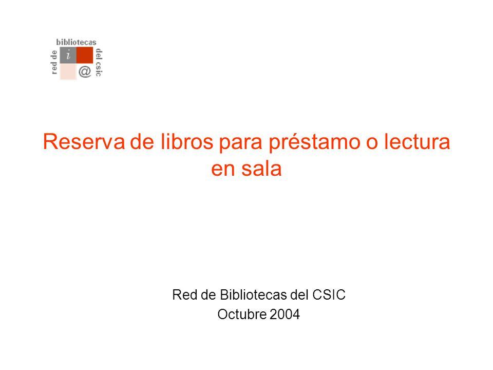Reserva de libros para préstamo o lectura en sala Red de Bibliotecas del CSIC Octubre 2004