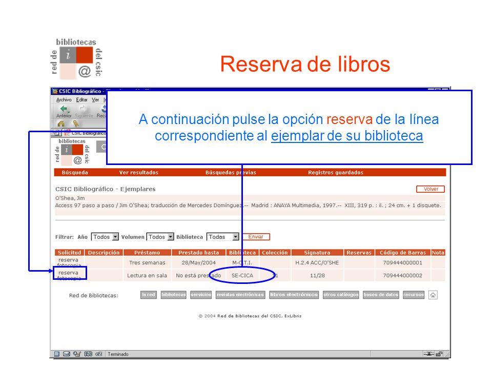 Reserva de libros Una vez en el registro del libro, pulse la línea de Ejemplares A continuación pulse la opción reserva de la línea correspondiente al ejemplar de su biblioteca