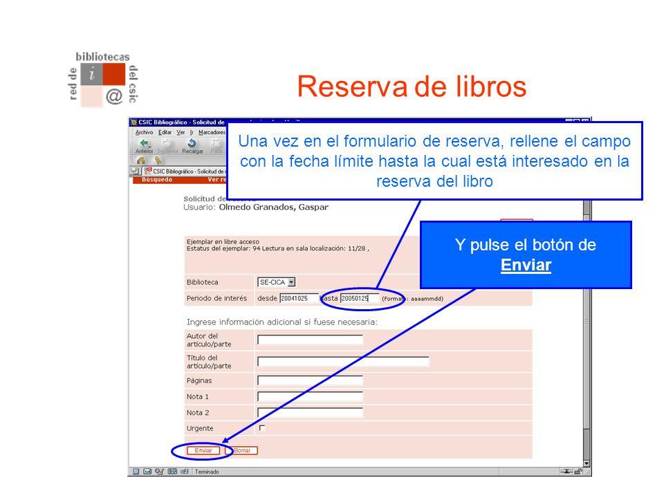 Reserva de libros Una vez en el formulario de reserva, rellene el campo con la fecha límite hasta la cual está interesado en la reserva del libro Y pulse el botón de Enviar