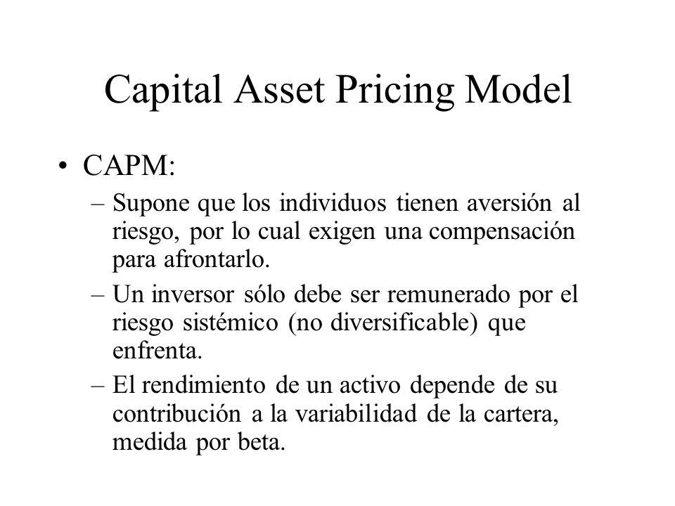 Capital Asset Pricing Model CAPM: –Supone que los individuos tienen aversión al riesgo, por lo cual exigen una compensación para afrontarlo. –Un inver