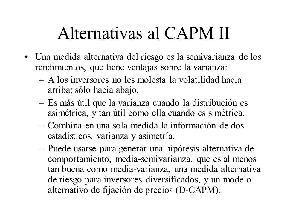 Alternativas al CAPM II Una medida alternativa del riesgo es la semivarianza de los rendimientos, que tiene ventajas sobre la varianza: –A los inverso