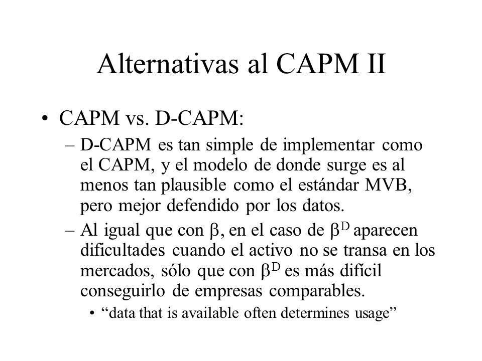 Alternativas al CAPM II CAPM vs. D-CAPM: –D-CAPM es tan simple de implementar como el CAPM, y el modelo de donde surge es al menos tan plausible como
