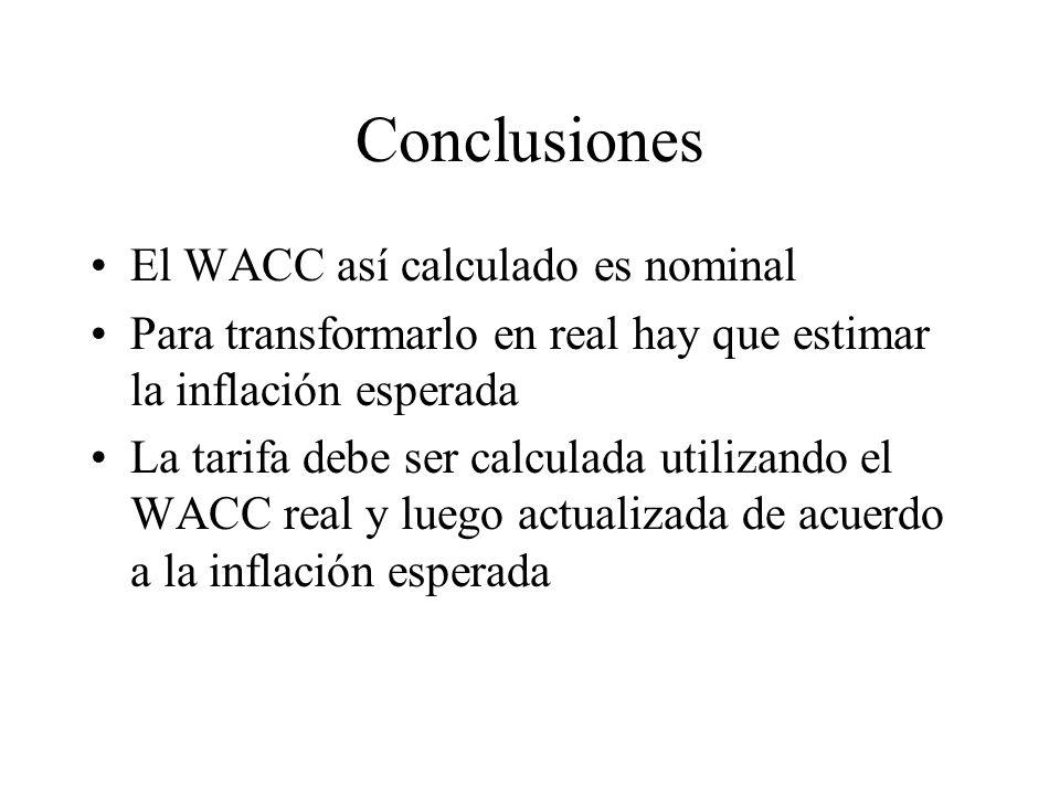 Conclusiones El WACC así calculado es nominal Para transformarlo en real hay que estimar la inflación esperada La tarifa debe ser calculada utilizando