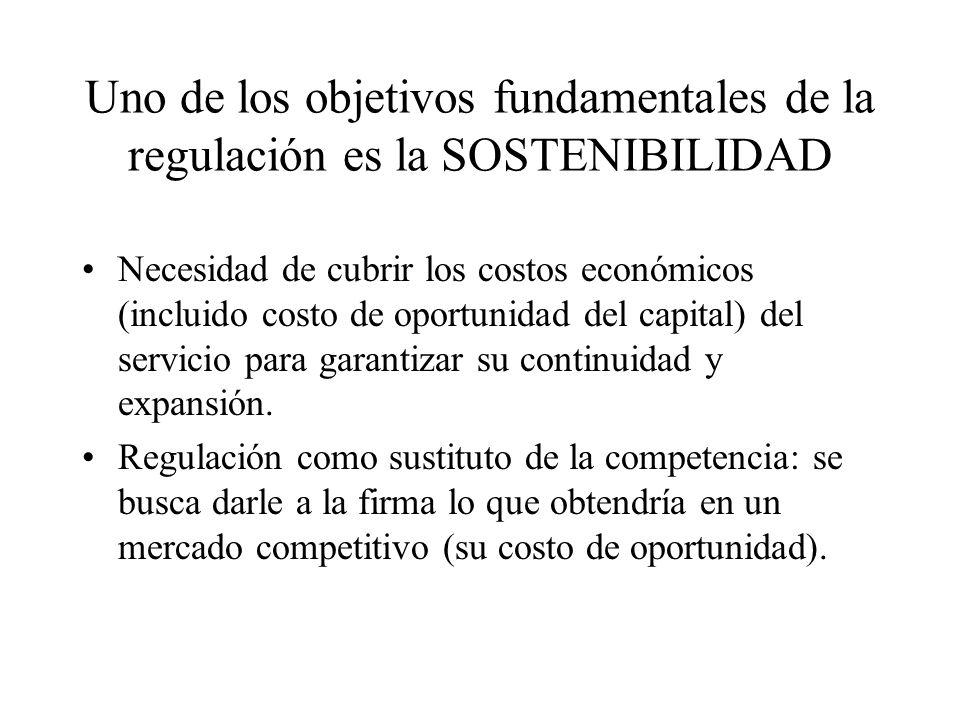 Uno de los objetivos fundamentales de la regulación es la SOSTENIBILIDAD Necesidad de cubrir los costos económicos (incluido costo de oportunidad del