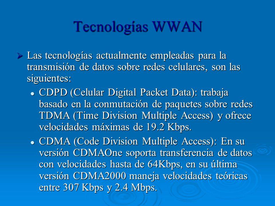 Tecnologías WWAN Las tecnologías actualmente empleadas para la transmisión de datos sobre redes celulares, son las siguientes: Las tecnologías actualm