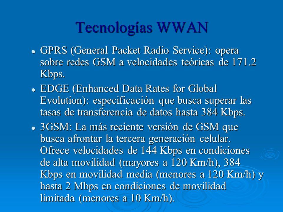 Tecnologías WWAN GPRS (General Packet Radio Service): opera sobre redes GSM a velocidades teóricas de 171.2 Kbps. GPRS (General Packet Radio Service):