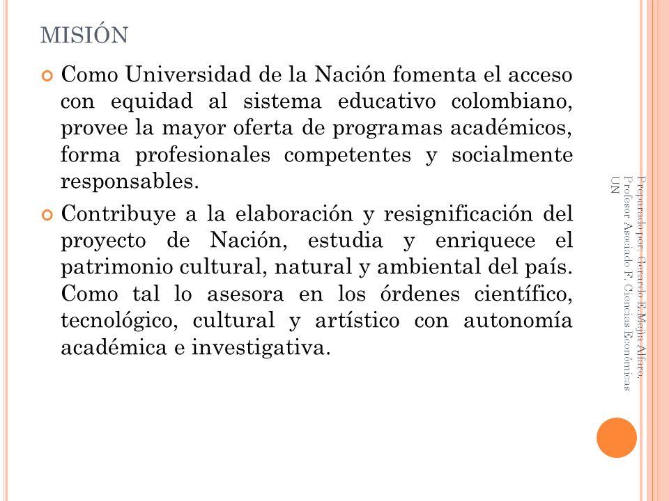 MISIÓN Como Universidad de la Nación fomenta el acceso con equidad al sistema educativo colombiano, provee la mayor oferta de programas académicos, fo