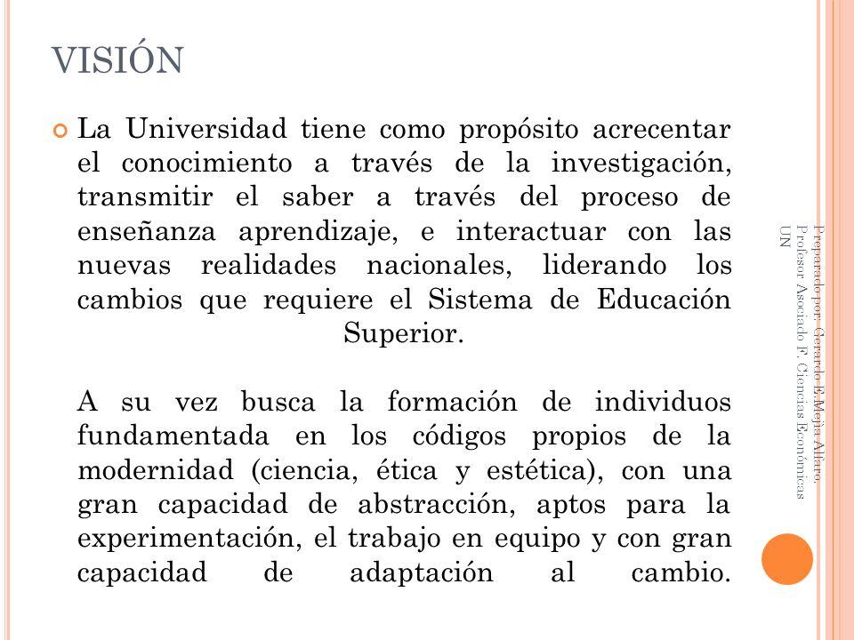 VISIÓN La Universidad tiene como propósito acrecentar el conocimiento a través de la investigación, transmitir el saber a través del proceso de enseña