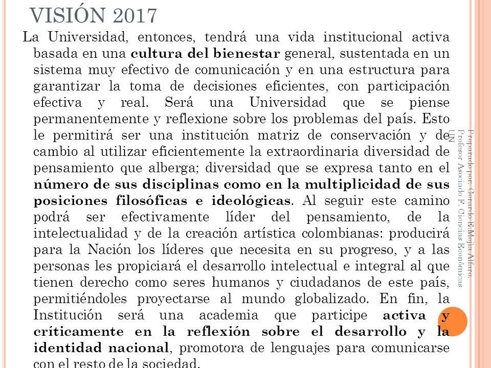 VISIÓN 2017 La Universidad, entonces, tendrá una vida institucional activa basada en una cultura del bienestar general, sustentada en un sistema muy e