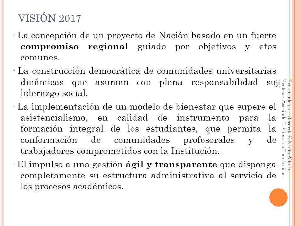 VISIÓN 2017 · La concepción de un proyecto de Nación basado en un fuerte compromiso regional guiado por objetivos y etos comunes. · La construcción de