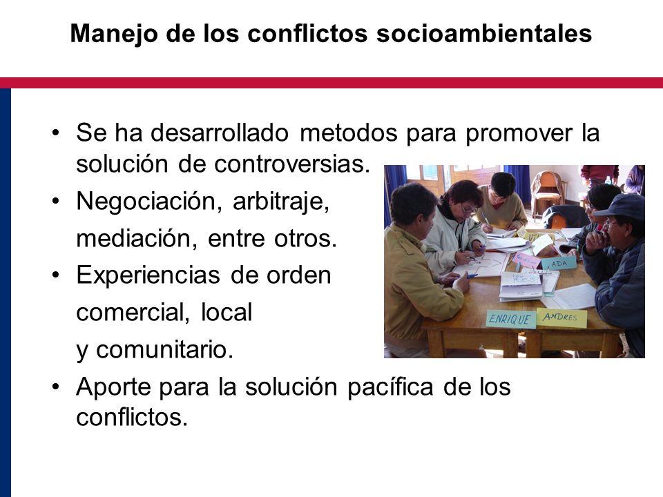 Manejo de los conflictos socioambientales Se ha desarrollado metodos para promover la solución de controversias. Negociación, arbitraje, mediación, en
