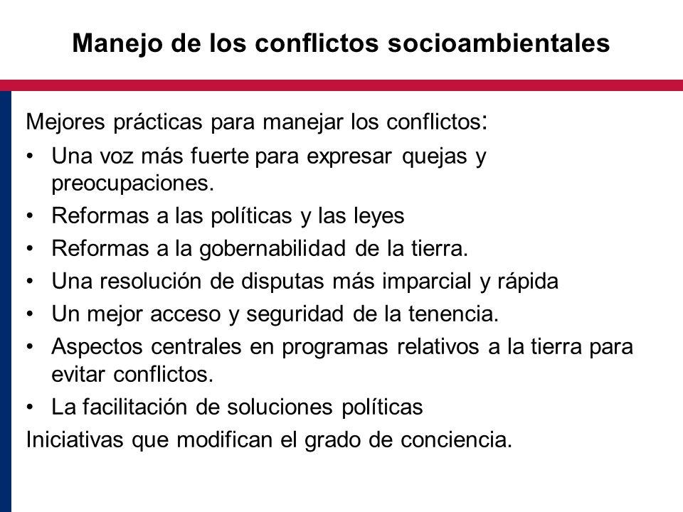 Manejo de los conflictos socioambientales Mejores prácticas para manejar los conflictos : Una voz más fuerte para expresar quejas y preocupaciones. Re