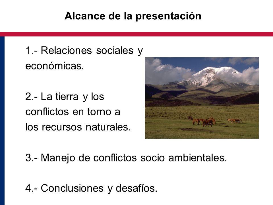 Alcance de la presentación 1.- Relaciones sociales y económicas. 2.- La tierra y los conflictos en torno a los recursos naturales. 3.- Manejo de confl