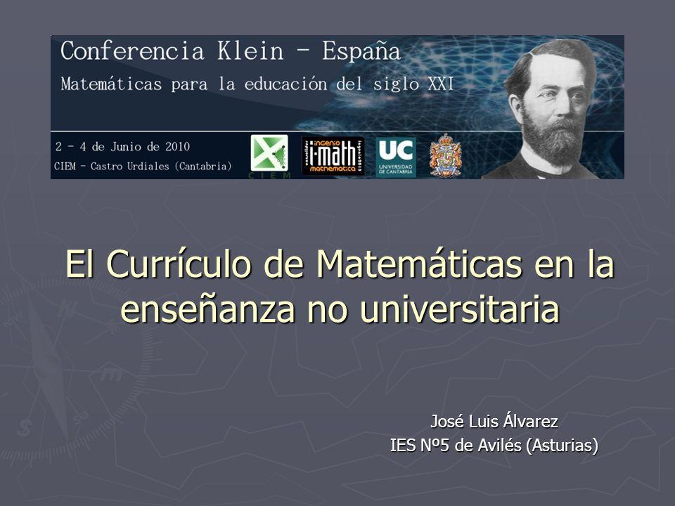 El Currículo de Matemáticas en la enseñanza no universitaria José Luis Álvarez IES Nº5 de Avilés (Asturias)
