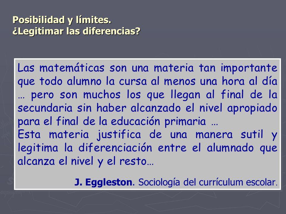 Posibilidad y límites. ¿Legitimar las diferencias? Las matemáticas son una materia tan importante que todo alumno la cursa al menos una hora al día …