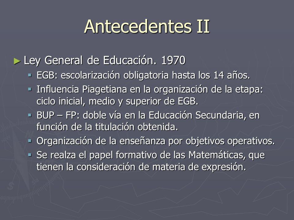 Antecedentes II Ley General de Educación. 1970 Ley General de Educación. 1970 EGB: escolarización obligatoria hasta los 14 años. EGB: escolarización o