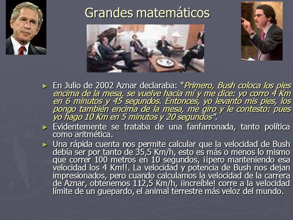 Grandes matemáticos En Julio de 2002 Aznar declaraba: