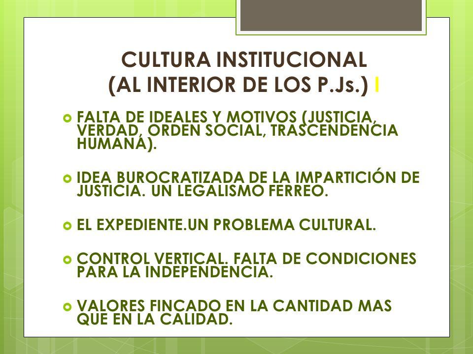 CULTURA INSTITUCIONAL (AL INTERIOR DE LOS P.Js.) I FALTA DE IDEALES Y MOTIVOS (JUSTICIA, VERDAD, ORDEN SOCIAL, TRASCENDENCIA HUMANA). IDEA BUROCRATIZA
