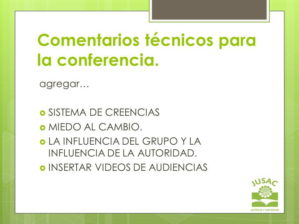 Comentarios técnicos para la conferencia. agregar… SISTEMA DE CREENCIAS MIEDO AL CAMBIO. LA INFLUENCIA DEL GRUPO Y LA INFLUENCIA DE LA AUTORIDAD. INSE