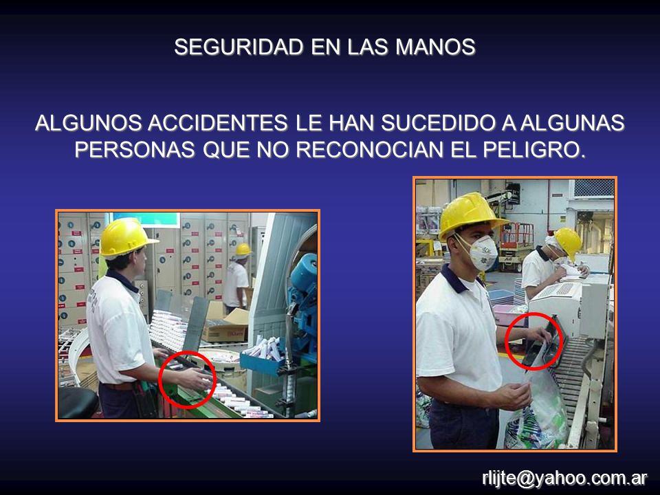 ALGUNOS ACCIDENTES LE HAN SUCEDIDO A ALGUNAS PERSONAS QUE NO RECONOCIAN EL PELIGRO. SEGURIDAD EN LAS MANOS rlijte@yahoo.com.ar