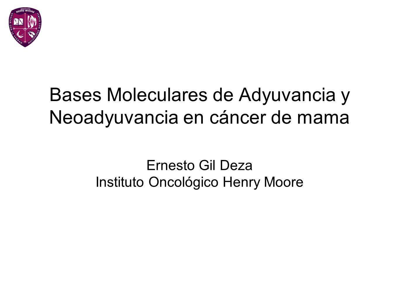 Bases Moleculares de Adyuvancia y Neoadyuvancia en cáncer de mama Ernesto Gil Deza Instituto Oncológico Henry Moore