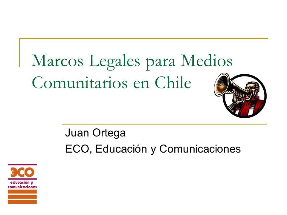 Marcos Legales para Medios Comunitarios en Chile Juan Ortega ECO, Educación y Comunicaciones