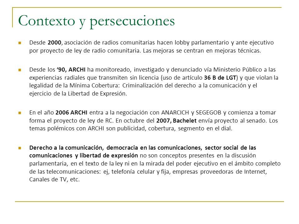 Contexto y persecuciones Desde 2000, asociación de radios comunitarias hacen lobby parlamentario y ante ejecutivo por proyecto de ley de radio comunitaria.