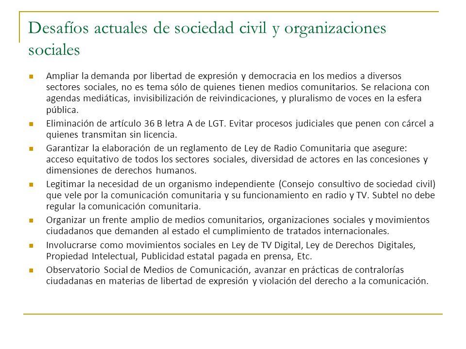 Desafíos actuales de sociedad civil y organizaciones sociales Ampliar la demanda por libertad de expresión y democracia en los medios a diversos sectores sociales, no es tema sólo de quienes tienen medios comunitarios.