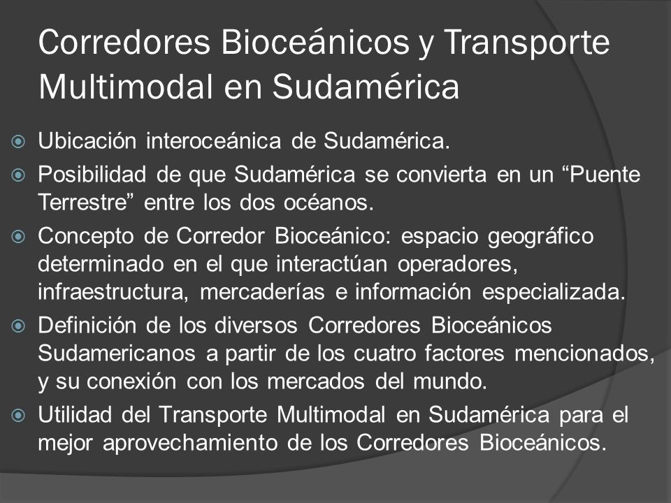 Corredores Bioceánicos y Transporte Multimodal en Sudamérica Ubicación interoceánica de Sudamérica.
