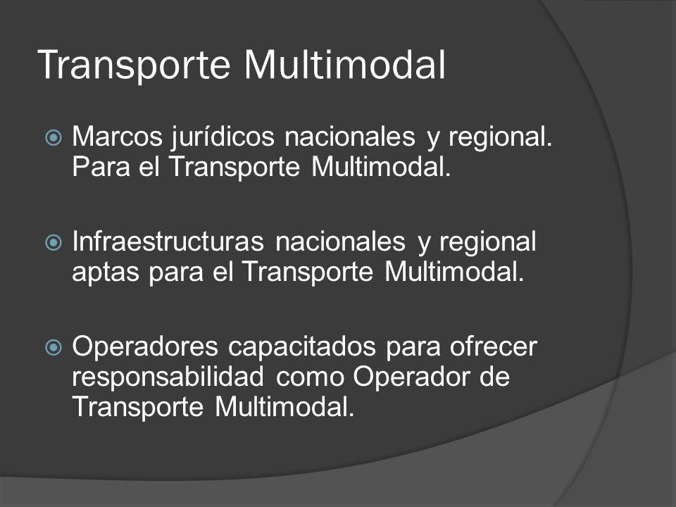 Transporte Multimodal Marcos jurídicos nacionales y regional.