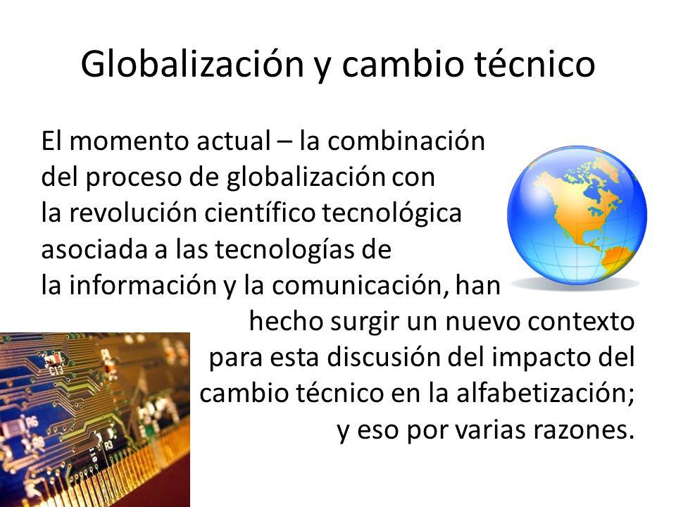 Globalización y cambio técnico El momento actual – la combinación del proceso de globalización con la revolución científico tecnológica asociada a las