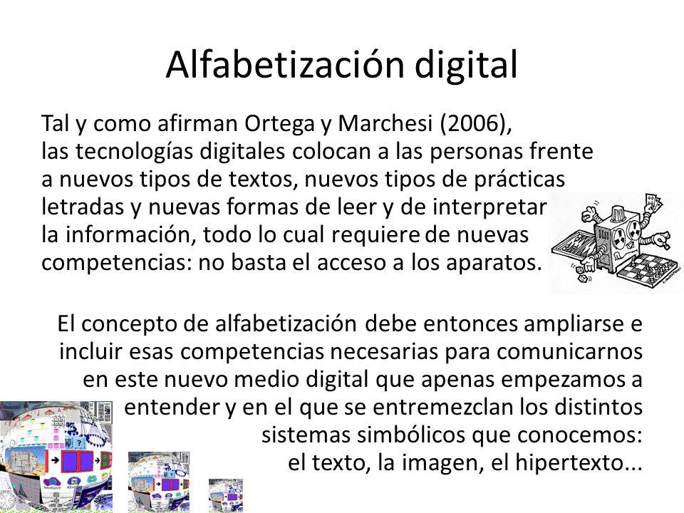 Alfabetización digital Tal y como afirman Ortega y Marchesi (2006), las tecnologías digitales colocan a las personas frente a nuevos tipos de textos,