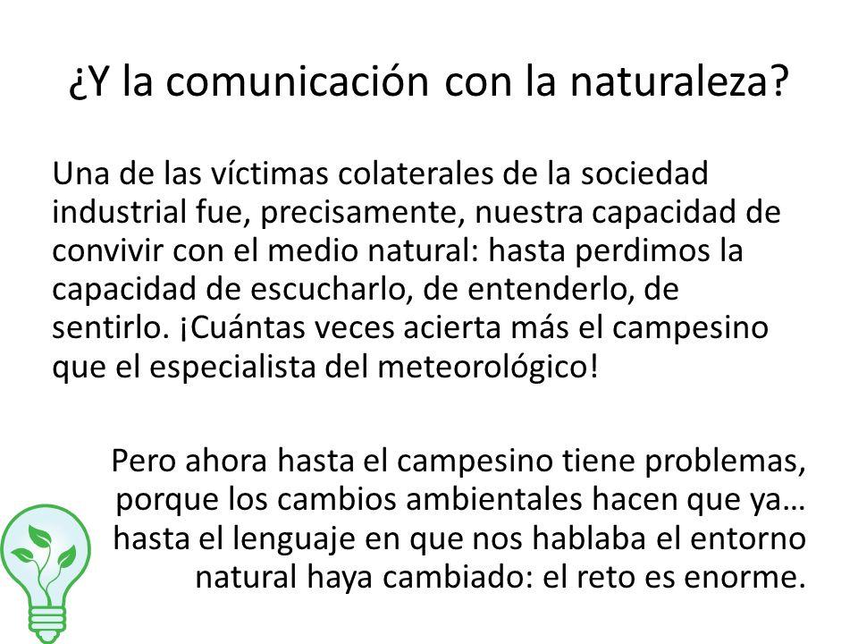 ¿Y la comunicación con la naturaleza? Una de las víctimas colaterales de la sociedad industrial fue, precisamente, nuestra capacidad de convivir con e