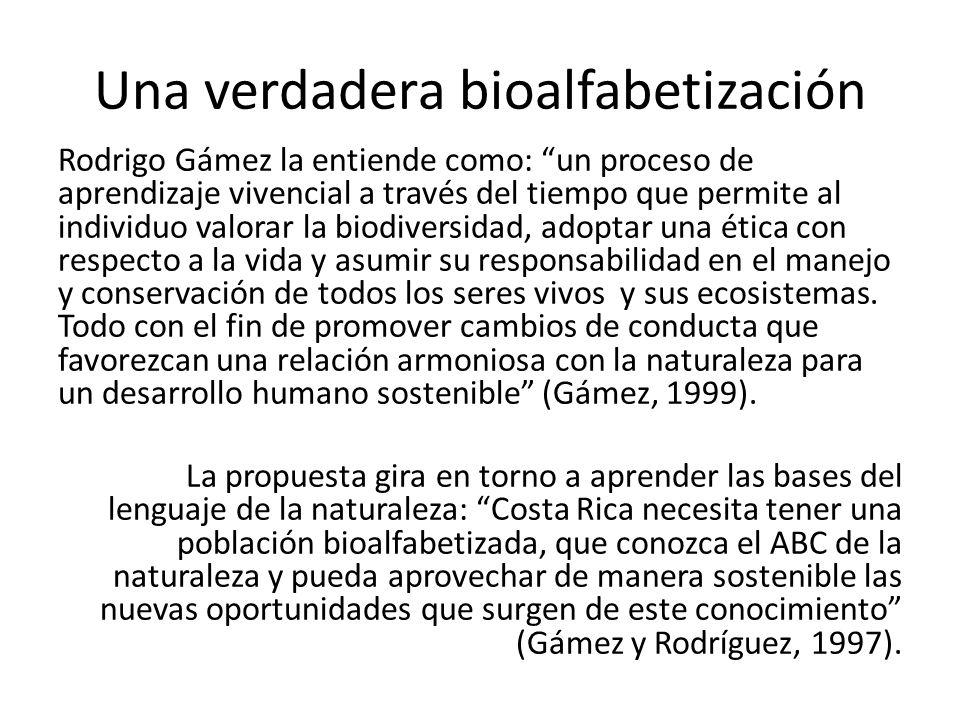 Una verdadera bioalfabetización Rodrigo Gámez la entiende como: un proceso de aprendizaje vivencial a través del tiempo que permite al individuo valor