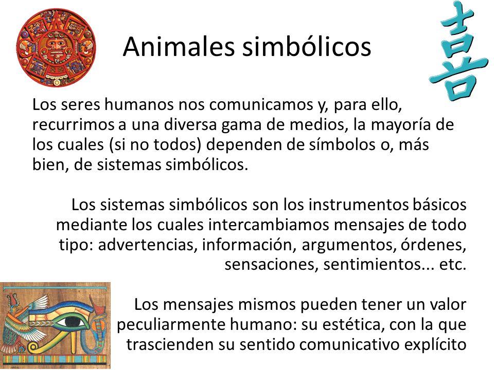 Animales simbólicos Los seres humanos nos comunicamos y, para ello, recurrimos a una diversa gama de medios, la mayoría de los cuales (si no todos) de