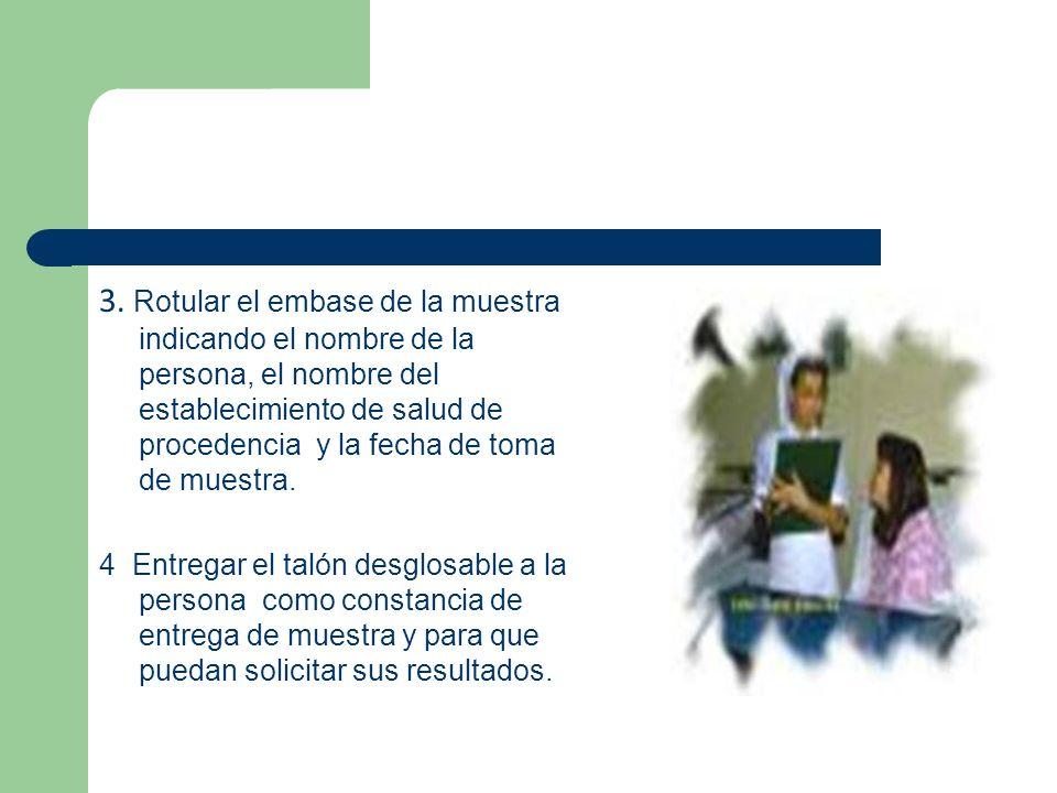 3. Rotular el embase de la muestra indicando el nombre de la persona, el nombre del establecimiento de salud de procedencia y la fecha de toma de mues
