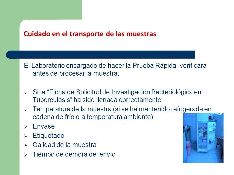 Cuidado en el transporte de las muestras El Laboratorio encargado de hacer la Prueba Rápida verificará antes de procesar la muestra: Si la Ficha de So