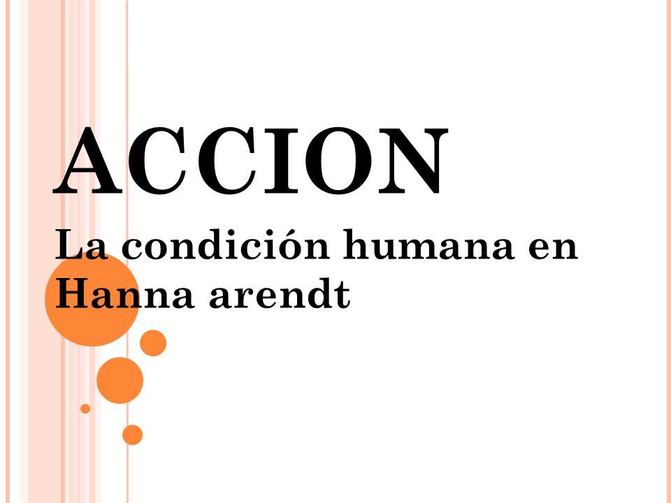ACCION La condición humana en Hanna arendt