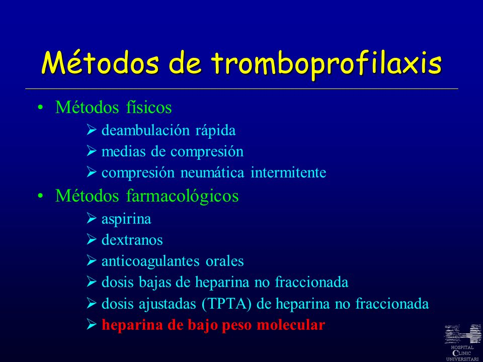 Métodos de tromboprofilaxis Métodos físicos deambulación rápida medias de compresión compresión neumática intermitente Métodos farmacológicos aspirina