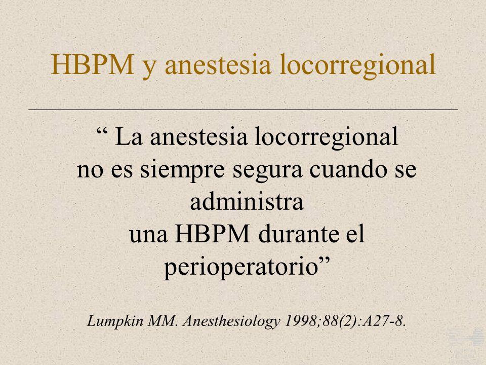 HBPM y anestesia locorregional La anestesia locorregional no es siempre segura cuando se administra una HBPM durante el perioperatorio Lumpkin MM. Ane