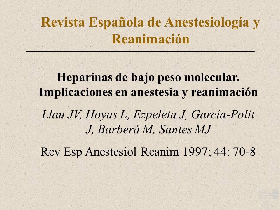 Revista Española de Anestesiología y Reanimación Heparinas de bajo peso molecular. Implicaciones en anestesia y reanimación Llau JV, Hoyas L, Ezpeleta