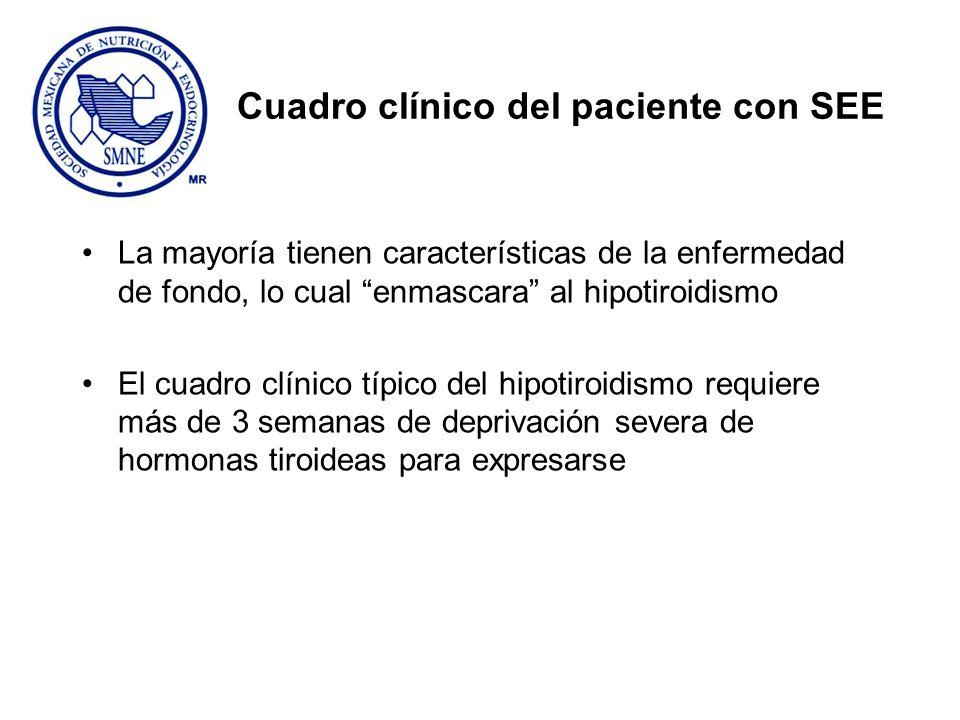 Cuadro clínico del paciente con SEE La mayoría tienen características de la enfermedad de fondo, lo cual enmascara al hipotiroidismo El cuadro clínico