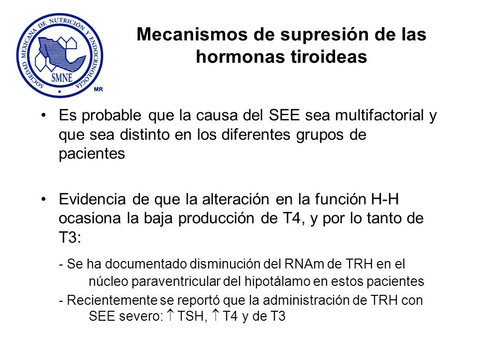 Mecanismos de supresión de las hormonas tiroideas Es probable que la causa del SEE sea multifactorial y que sea distinto en los diferentes grupos de p