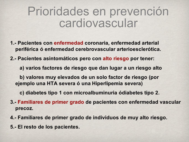 Prioridades en prevención cardiovascular 1.- Pacientes con enfermedad coronaria, enfermedad arterial periférica ó enfermedad cerebrovascular arterioesclerótica.