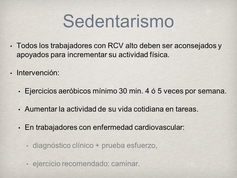 Sedentarismo Todos los trabajadores con RCV alto deben ser aconsejados y apoyados para incrementar su actividad física.