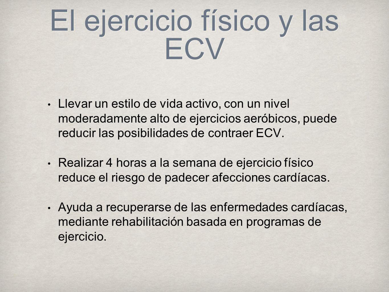 El ejercicio físico y las ECV Llevar un estilo de vida activo, con un nivel moderadamente alto de ejercicios aeróbicos, puede reducir las posibilidades de contraer ECV.