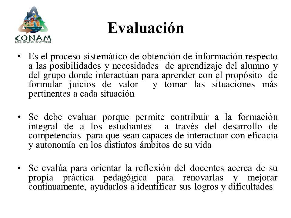Evaluación Es el proceso sistemático de obtención de información respecto a las posibilidades y necesidades de aprendizaje del alumno y del grupo dond