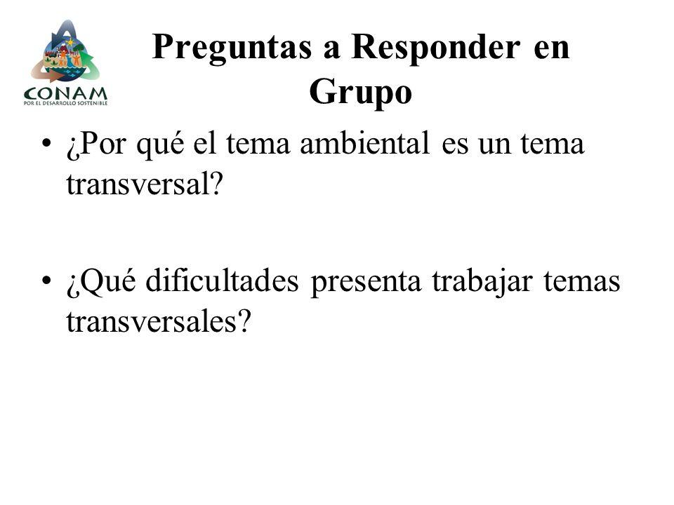 Preguntas a Responder en Grupo ¿Por qué el tema ambiental es un tema transversal? ¿Qué dificultades presenta trabajar temas transversales?
