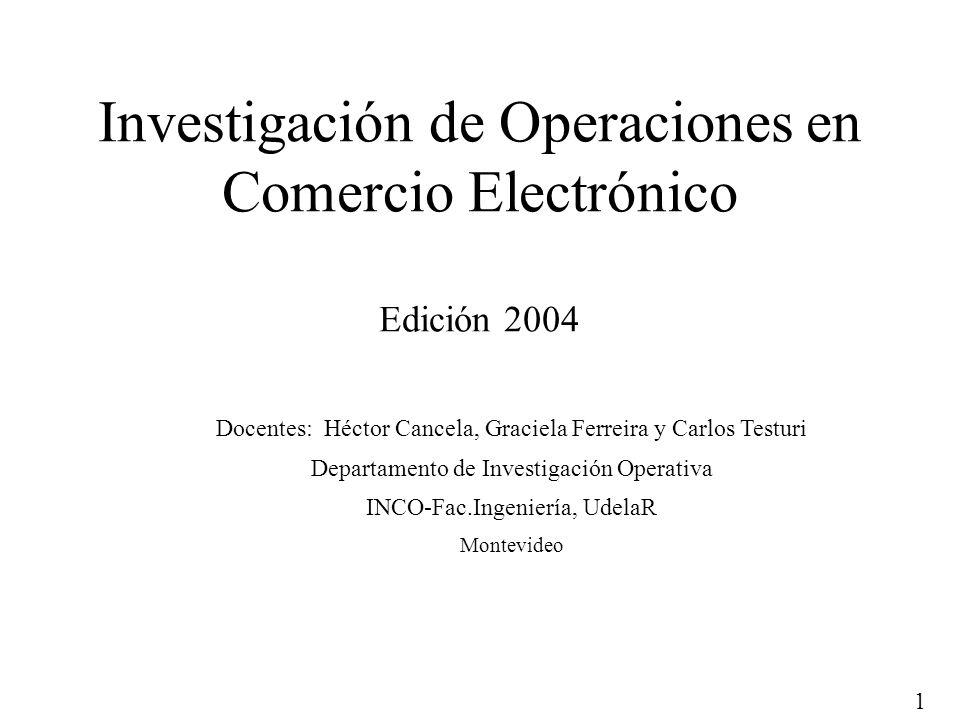 1 Investigación de Operaciones en Comercio Electrónico Edición 2004 Docentes: Héctor Cancela, Graciela Ferreira y Carlos Testuri Departamento de Inves