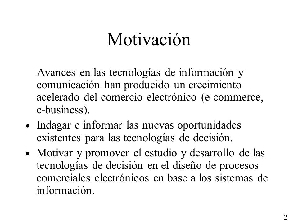 2 Motivación Avances en las tecnologías de información y comunicación han producido un crecimiento acelerado del comercio electrónico (e-commerce, e-b